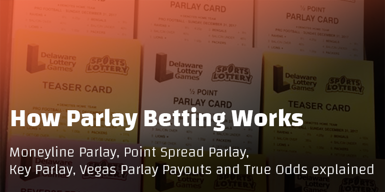 Feature image for How Parlay Betting Works, Moneyline Parlay, Key Parlay, Vegas Parlay Payouts and True Odds